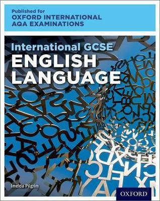 Oxford International AQA Examinations: International GCSE English Language by Imelda Pilgrim