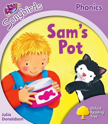 Oxford Reading Tree Songbirds Phonics: Level 1+: Sam's Pot by Julia Donaldson