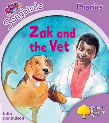 Oxford Reading Tree Songbirds Phonics: Level 1+: Zak and the Vet by Julia Donaldson