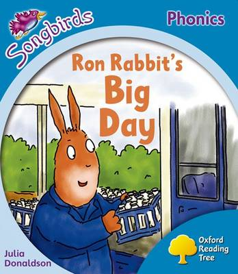 Oxford Reading Tree: Level 3: More Songbirds Phonics Ron Rabbit's Big Day by Julia Donaldson