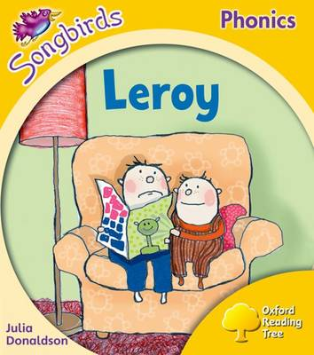 Oxford Reading Tree Songbirds Phonics: Level 5: Leroy by Julia Donaldson
