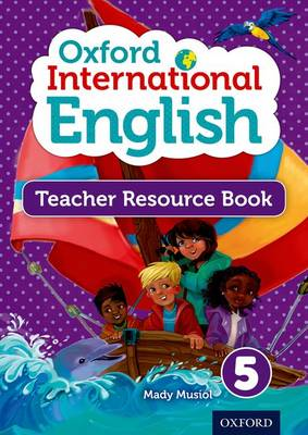 Oxford International Primary English Teacher Resource Book 5 by Mady Musiol