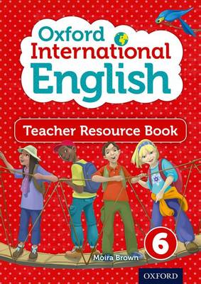 Oxford International Primary English Teacher Resource Book 6 by Moira Brown