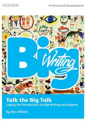Big Writing: Talk the Big Talk Laying the Foundations for Big Writing and Beyond by Ros Wilson