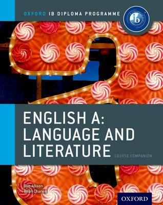 IB English A Language and Literature Course Book: Oxford IB Diploma Programme by Rob Allison, Brian Chanen
