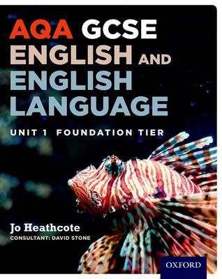 AQA GCSE English and English Language Unit 1 Foundation Tier by Jo Heathcote