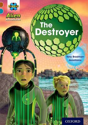 Project X Alien Adventures: Brown Book Band, Oxford Level 9: The Destroyer by Tony Bradman