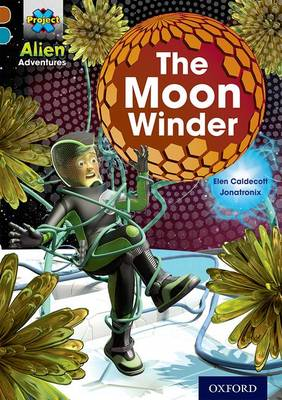 Project X Alien Adventures: Brown Book Band, Oxford Level 9: The Moon Winder by Elen Caldecott