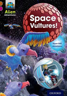 Project X Alien Adventures: Brown Book Band, Oxford Level 10: Space Vultures by Karen Ball