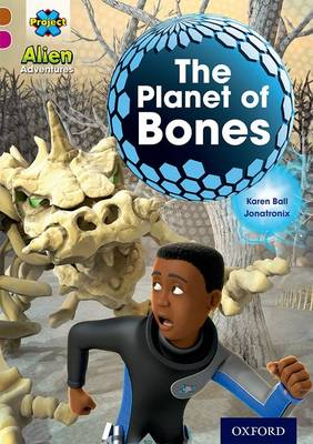Project X Alien Adventures: Brown Book Band, Oxford Level 10: The Planet of Bones by Karen Ball