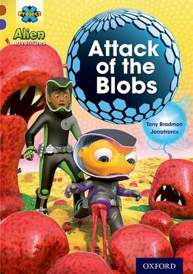 Project X Alien Adventures: Brown Book Band, Oxford Level 11: Attack of the Blobs by Tony Bradman