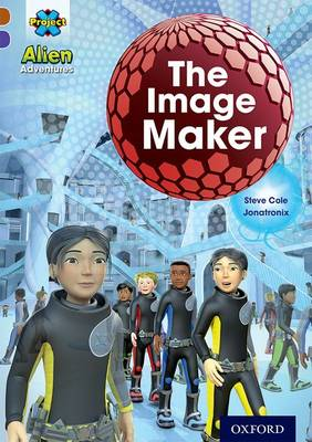 Project X Alien Adventures: Brown Book Band, Oxford Level 11: The Image Maker by Steve Cole