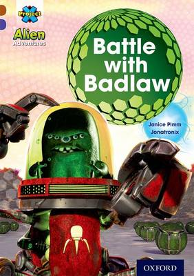 Project X Alien Adventures: Brown Book Band, Oxford Level 11: Battle with Badlaw by Janice Pimm
