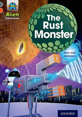 Project X Alien Adventures: Grey Book Band, Oxford Level 13: The Rust Monster by Steve Cole