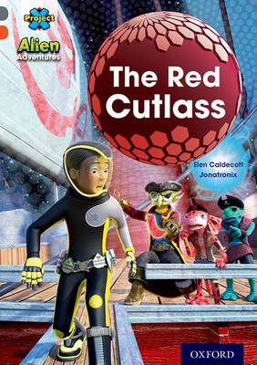 Project X Alien Adventures: Grey Book Band, Oxford Level 13: The Red Cutlass by Elen Caldecott