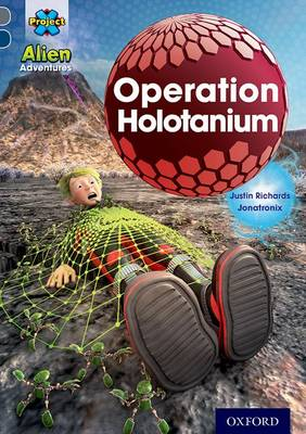 Project X Alien Adventures: Grey Book Band, Oxford Level 14: Operation Holotanium by Justin Richards