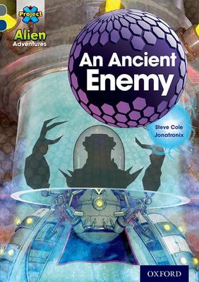 Project X Alien Adventures: Grey Book Band, Oxford Level 14: An Ancient Enemy by Steve Cole