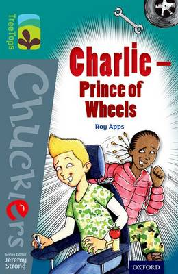 Oxford Reading Tree TreeTops Chucklers: Level 16: Charlie - Prince of Wheels by Roy Apps
