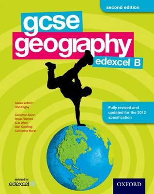 GCSE Geography Edexcel B Student Book by Bob Digby, Cameron Dunn, Dave Holmes, Dan Cowling