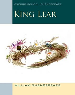 Oxford School Shakespeare: King Lear by William Shakespeare