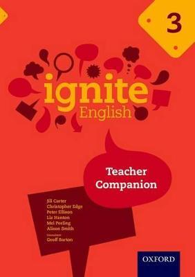 Ignite English: Teacher Companion 3 by Jill Carter, Christopher Edge, Peter Ellison, Liz Hanton