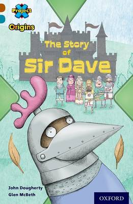 Project X Origins: Brown Book Band, Oxford Level 9: Knights and Castles: The Story of Sir Dave by John Dougherty
