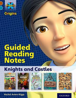 Project X Origins: Brown Book Band, Oxford Level 9: Knights and Castles: Guided reading notes by Rachel Axten-Higgs