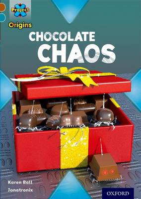 Project X Origins: Brown Book Band, Oxford Level 9: Chocolate: Chocolate Chaos by Karen Ball