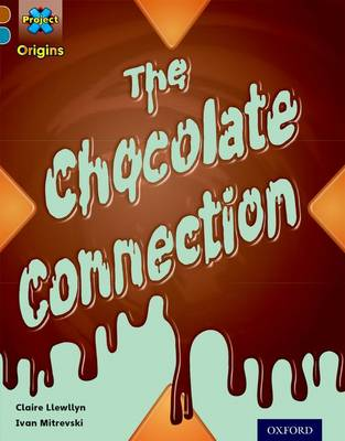 Project X Origins: Brown Book Band, Oxford Level 9: Chocolate: The Chocolate Connection by Jillian Powell