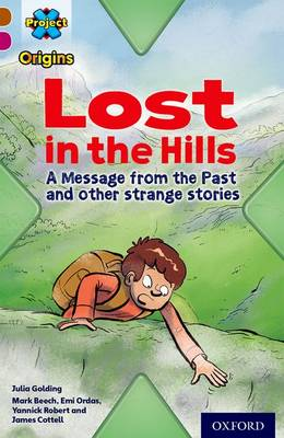 Project X Origins: Brown Book Band, Oxford Level 10: Lost and Found: Lost in the Hills, A Message from the Past and other strange stories by Julia Golding