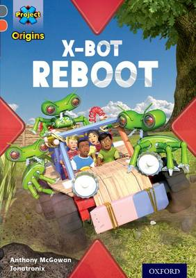 Project X Origins: Grey Book Band, Oxford Level 13: Shocking Science: X-bot Reboot by Anthony McGowan