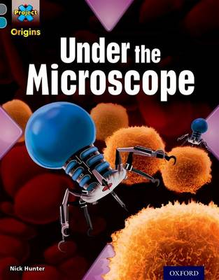 Project X Origins: Grey Book Band, Oxford Level 13: Shocking Science: Under the Microscope by Nick Hunter