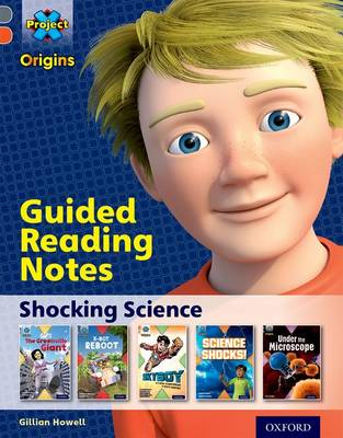 Project X Origins: Grey Book Band, Oxford Level 13: Shocking Science: Guided reading notes by Gillian Howell