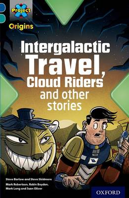 Project X Origins: Dark Blue Book Band, Oxford Level 16: Space: Intergalactic Travel, Cloud Riders and other space adventures by Steve Barlow, Steve Skidmore