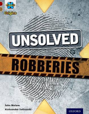 Project X Origins: Dark Red Book Band, Oxford Level 18: Who Dunnit?: Unsolved Robberies by John Malam