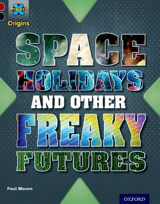 Project X Origins: Dark Red+ Book band, Oxford Level 20: Into the Future: Space Holidays and other freaky futures by Paul Mason