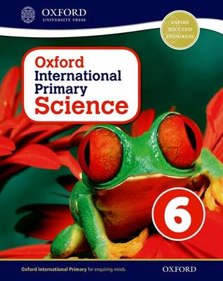 Oxford International Primary Science: Stage 6: Age 10-11: Student Book 6 by Alan Haigh, Deborah Roberts, Geraldine Shaw
