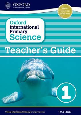 Oxford International Primary Science: Teacher's Guide 1 by Alan Haigh, Deborah Roberts, Geraldine Shaw
