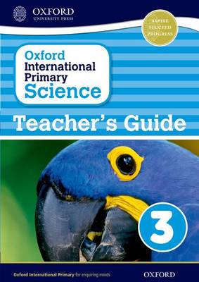 Oxford International Primary Science: Stage 3: Age 7-8: Teacher's Guide 3 by Alan Haigh, Deborah Roberts, Geraldine Shaw