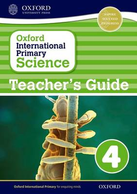Oxford International Primary Science: Stage 4: Age 8-9: Teacher's Guide 4 by Alan Haigh, Deborah Roberts, Geraldine Shaw
