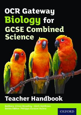 OCR Gateway GCSE Biology for Combined Science Teacher Handbook by Simon Broadley, Mark Matthews