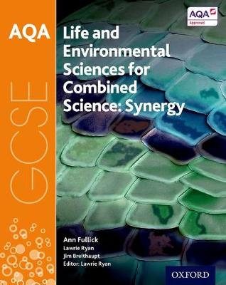 AQA GCSE Combined Science (Synergy): Life and Environmental Sciences Student Book by Ann Fullick, Jim Breithaupt, Lawrie Ryan