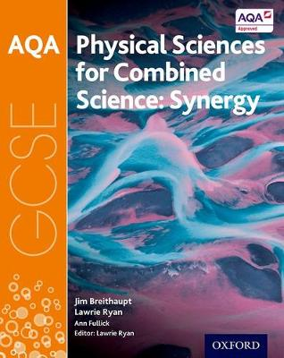 AQA GCSE Combined Science (Synergy): Physical Sciences Student Book by Ann Fullick, Jim Breithaupt, Lawrie Ryan