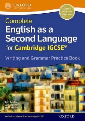 Complete English as a Second Language for Cambridge IGCSE Writing and Grammar Practice Book by Lucy Bowley, Alan Jenkins