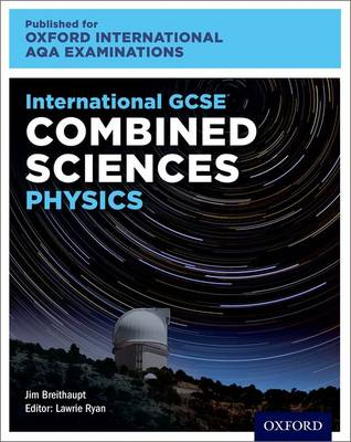 International GCSE Combined Sciences Physics for Oxford International AQA Examinations by Lawrie Ryan, Jim Breithaupt