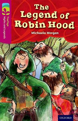 Oxford Reading Tree TreeTops Myths and Legends: Level 10: The Legend Of Robin Hood by Michaela Morgan