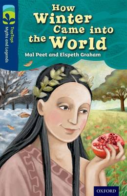 Oxford Reading Tree TreeTops Myths and Legends: Level 14: How Winter Came Into The World by Mal Peet, Elspeth Graham