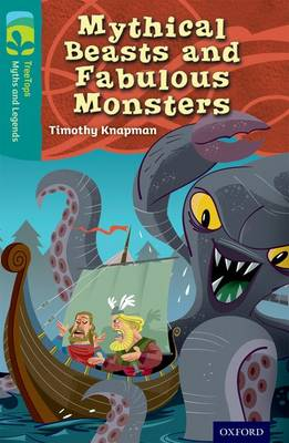 Oxford Reading Tree TreeTops Myths and Legends: Level 16: Mythical Beasts And Fabulous Monsters by Timothy Knapman