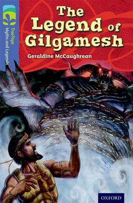 Oxford Reading Tree TreeTops Myths and Legends: Level 17: The Legend Of Gilgamesh by Geraldine McCaughrean