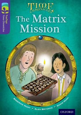 Oxford Reading Tree TreeTops Time Chronicles: Level 11: The Matrix Mission by Roderick Hunt, David Hunt